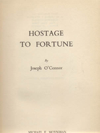 Hostage to fortune by Joseph O'Connor