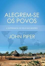 ALEGREM SE OS POVOS de John Piper