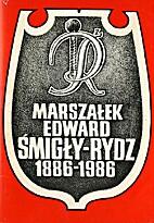 Marszałek Edward Śmigły-Rydz 1886-1986