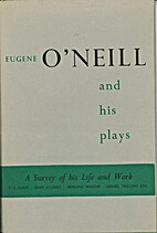 Eugene O'Neill and his plays: a survey of…