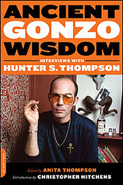 Ancient Gonzo Wisdom: Interviews with Hunter…