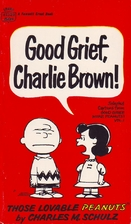 Good Grief, Charlie Brown! by Charles M.…