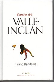 Tirano Banderas ; Novela de tierra caliente…