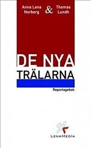 De nya trälarna : en reportagebok om…