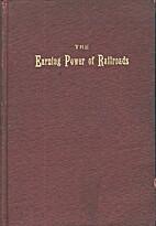 The Earning Power of Railroads by Floyd W.…