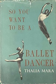 So You Want To Be A Ballet Dancer by Thalia…