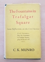 The fountains in Trafalgar Square: some reflections on the Civil Service - C. K. Munro