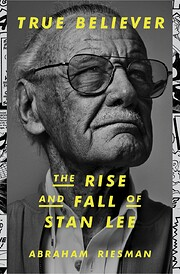 True Believer: The Rise and Fall of Stan Lee…