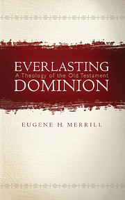 Everlasting Dominion: A Theology of the Old…