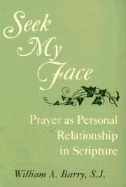 Seek My Face: Prayer As Personal…