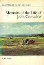Memoirs of the Life of John Constable by C.…