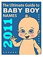 The Ultimate Guide to Baby Boy Names, 2011…