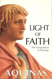 Light of Faith: The Compendium of Theology…