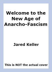 Welcome to the New Age of Anarcho-Fascism by…