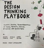 The design thinking playbook par Michael…