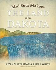 Mni Sota Makoce: The Land of the Dakota –…
