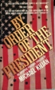 By Order of the President de Michael Kilian
