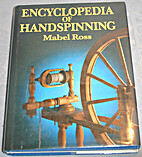 ENCYCLOPAEDIA OF HAND SPINNING by MABEL ROSS
