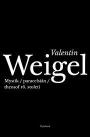 Valentin Weigel : mystik, paracelsián,…