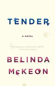 Tender: A Novel de Belinda McKeon