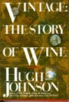 Vintage : the story of wine by Hugh Johnson