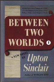 Between Two Worlds by Upton Sinclair
