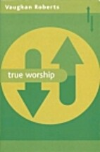 True Worship by Vaughan Roberts