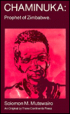 Chaminuka, prophet of Zimbabwe by Solomon T.…