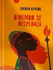 O mundo se despedaça par Chinua Achebe