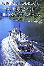 Wielkie podróże po morzach i rzekach…