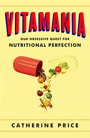 Vitamania: Our Obsessive Quest For…