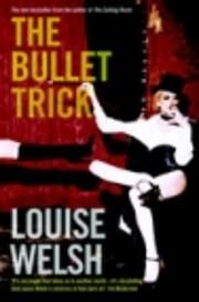 The Bullet Trick – tekijä: Louise Welsh