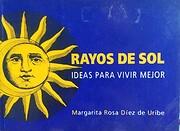 Rayos de sol : ideas para vivir mejor por…