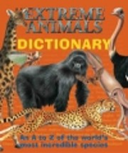 Extreme Animals Dictionary: An A to Z of the…