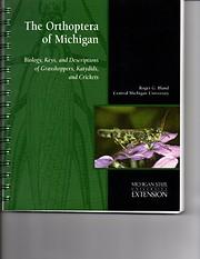 The Orthoptera of Michigan: Biology, Keys,…