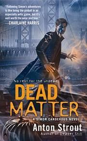 Dead Matter de Anton Strout