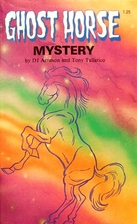 Ghost Horse Mystery by D. J. Arneson