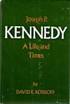Joseph P. Kennedy: a life and times by David…