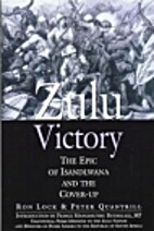 Zulu Victory: The Epic of Isandlwana and the…