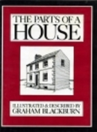 The parts of a house by Graham Blackburn