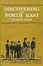 Discovering the north east by Graham Jones