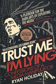 Trust Me, I'm Lying: Confessions of a Media…