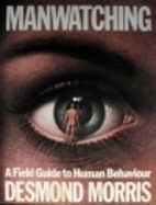 Manwatching: A Field Guide to Human Behavior…