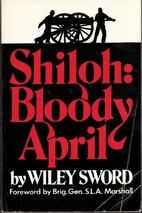 Shiloh: Bloody April by Wiley Sword