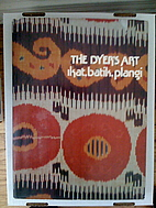 The Dyer's Art: Ikat, batik, plangi by Jack…
