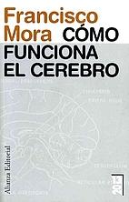 Cómo funciona el cerebro by Francisco Mora