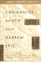 Canaanite Myth and Hebrew Epic: Essays in…
