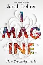 Imagine: How Creativity Works by Jonah…