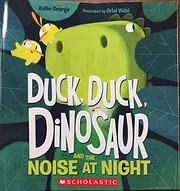 Duck, Duck, Dinosaur and the Noise at Night…