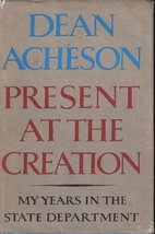 Present at the Creation: My Years in the…